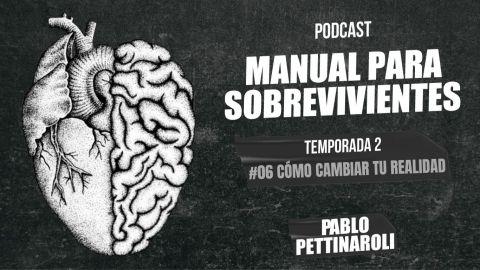 MANUAL PARA SOBREVIVIENTES II / E06: Cómo cambiar tu realidad